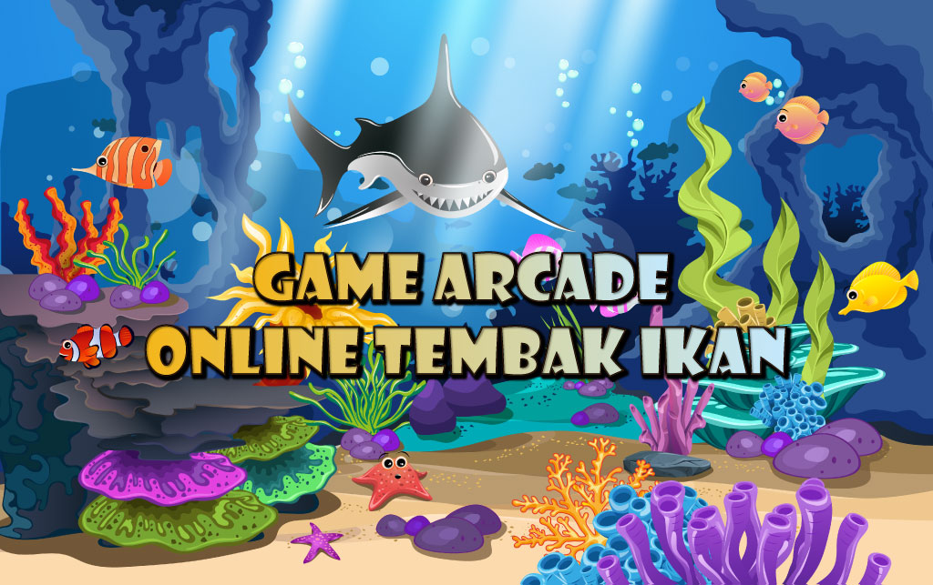 Game Judi Arcade Online Tembak Ikan