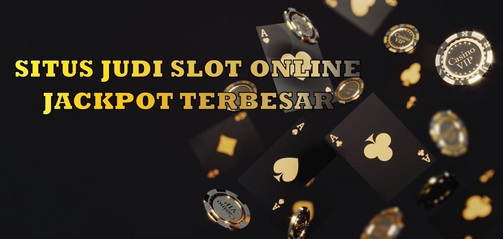 Judi Slot Online Jackpot Terbesar
